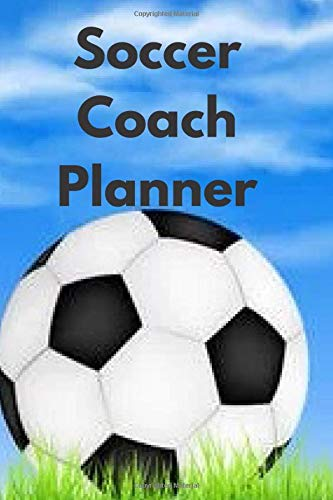 Soccer Coach Planner: Planning Notebook and organizer. Feature Calendar 2020-2019, Roster, Charts and Blank Field Strategy pages.
