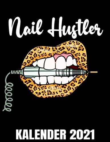 Nail Hustler Kalender 2021: Leoparden Muster Lippen Mund & Fräse - Nageldesignerin Kalender Terminplaner Buch - Jahreskalender - Wochenkalender - Jahresplaner