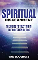 Spiritual Discernment: The Guide to Trusting in the Direction of God