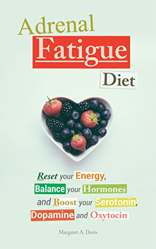 Adrenal Fatigue Diet: Reset your Energy, Balance your Hormones and Boost your Serotonin, Dopamine and Oxytocin