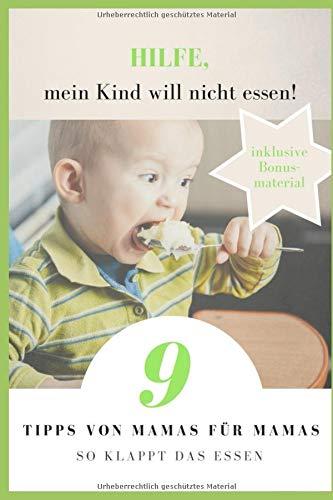 Hilfe, mein Kind will nicht essen!: 9 Tipps von Mamas für Mamas - so klappt das Essen