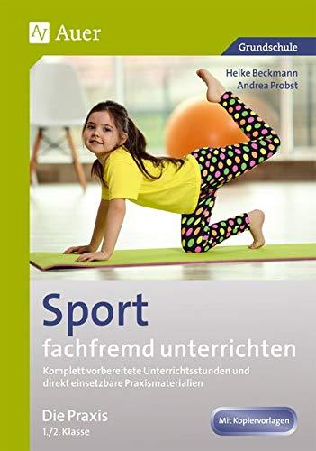 Sport fachfremd unterrichten - Die Praxis 1/2: Komplett vorbereitete Unterrichtsstunden und direkt einsetzbare Praxismaterialien (1. und 2. Klasse) (Fachfremd unterrichten Grundschule)