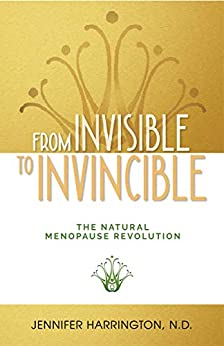 From Invisible To Invincible: The Natural Menopause Revolution by [Jennifer Harrington]