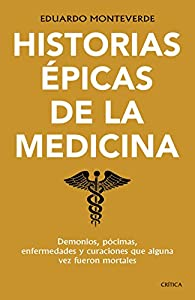 Historias épicas de la medicina par Eduardo Monteverde