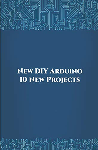 New DIY Arduino 10 New Projects: Home Automation, Nano 33 BLE Sense, Lithium Battery Monitoring, GPS module (uBlox Neo 6M), Controlling NEMA 17 Stepper Motor, Robotic Arm etc..,