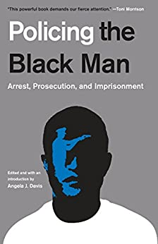 Policing the Black Man: Arrest, Prosecution, and Imprisonment by [Angela J. Davis]