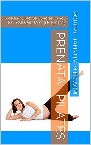 Prenatal Pilates: Safe and Effective Exercise for You and Your Child During Pregnancy (English Edition)