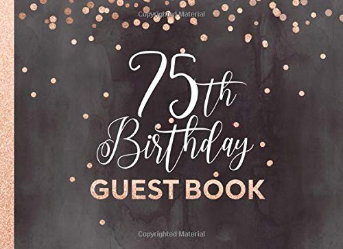 75th Birthday Guest Book: Guestbook For Women - Elegant Grey Rose Gold Glitter Sparkle - Blank...