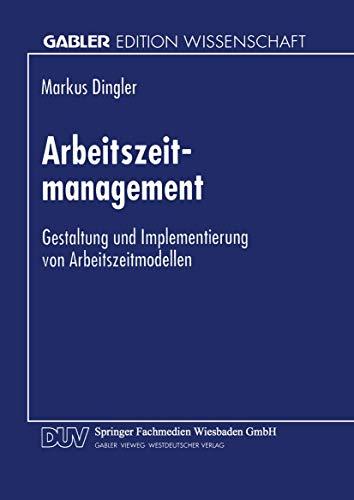 Arbeitszeitmanagement: Gestaltung und Implementierung von Arbeitszeitmodellen