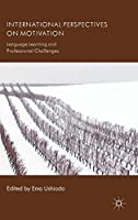 International Perspectives on Motivation: Language Learning and Professional Challenges (International Perspectives on English Language Teaching)