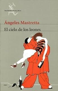 El Cielo De Los Leones / Lion Sky (Seix Barral Biblioteca Breve) (Spanish Edition) by Angeles Mastretta (2008-02-11)