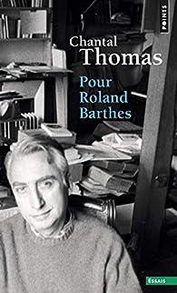 Pour Roland Barthes par Chantal Thomas