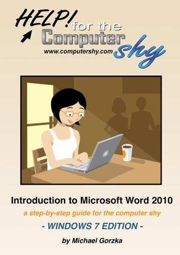 Help! for the Computer Shy: Introduction to Microsoft Word 2010 - A Step-by-step Guide for the Computer Shy, Windows 7