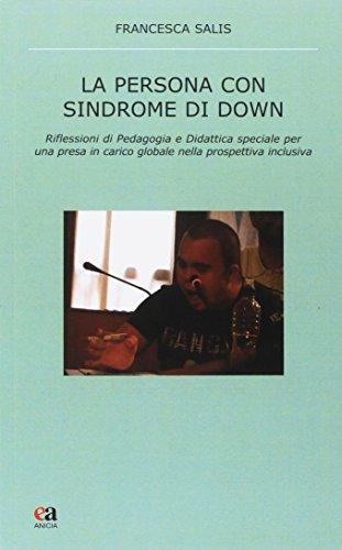 La persona con sindrome di Down. Riflessione di pedagogia e didattica speciale per una presa in carico globale nella prospettiva inclusiva