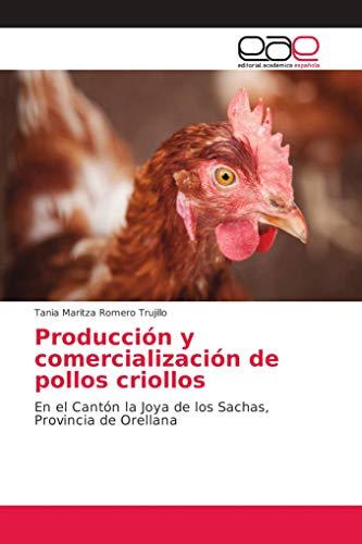 Producción y comercialización de pollos criollos: En el Cantón la Joya de los Sachas, Provincia de Orellana