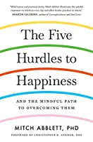 The Five Hurdles to Happiness: And the Mindful Path to Overcoming Them