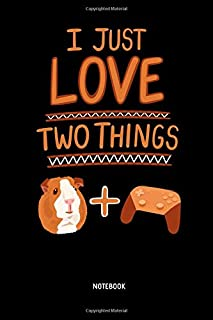 I Just Love Two Things | Notebook: Guinea Pigs & Video Games - Kids Lined Guinea Pig Notebook / Journal. Great Guinea Pig Accessories & Novelty Gamer Gift Idea for all Piggy Lover.