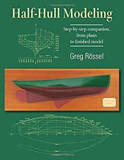 Half-Hull Modeling: Step-by-step companion, from plans to finished model