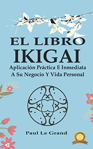 El Libro Ikigai: Aplicación práctica e inmediata a su Negocio y Vida Personal