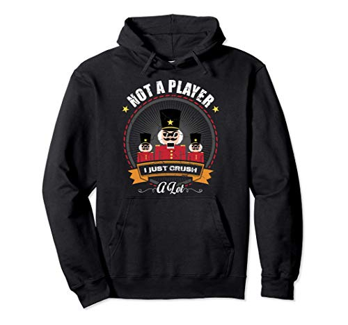I'm Not A Player I Just Crush A Lot Nutcracker Christmas Pullover Hoodie