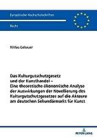 Das Kulturgutschutzgesetz und der Kunsthandel - Eine theoretische oekonomische Analyse der Auswirkungen der Novellierung des Kulturgutschutzgesetzes auf die Akteure am deutschen Sekundaermarkt fuer Kunst (Europaeische Hochschulschriften Recht)