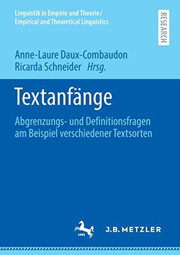 Textanfänge: Abgrenzungs- und Definitionsfragen am Beispiel verschiedener Textsorten (Linguistik in Empirie und Theorie/Empirical and Theoretical Linguistics)