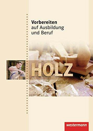 Vorbereiten auf Ausbildung und Beruf: Holz: Schülerband, 1. Auflage, 2010