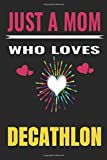 Just A Mom Who Loves decathlon: Mom love decathlon ,Notebook/Journal,Old Woman or Man Friends fan,decathlon Gifts for Women,Notebook & journal for ... Journal Gifts for Girls/women/mom
