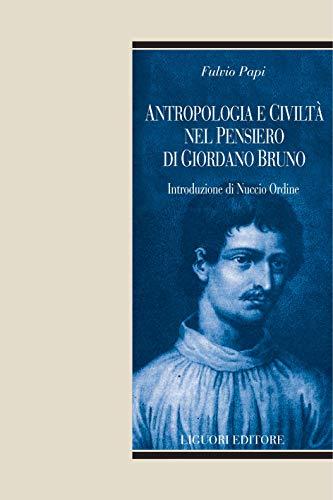 Antropologia e civiltà nel pensiero di Giordano Bruno: Introduzione di Nuccio Ordine (Umbrae Idearum Vol. 1) (Italian Edition)