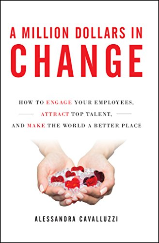 A Million Dollars in Change: How to Engage Your Employees, Attract Top Talent, and Make the World a Better Place