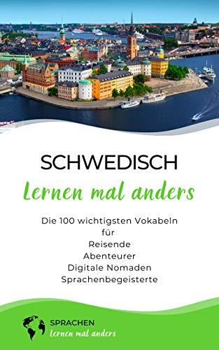 Schwedisch lernen mal anders - Die 100 wichtigsten Vokabeln: Für Reisende, Abenteurer, Digitale Nomaden, Sprachenbegeisterte