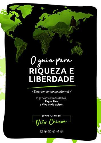 O Guia para Riqueza e Liberdade : A Saga de um Nômade Digital, Empreendendo na Internet (Portuguese Edition)