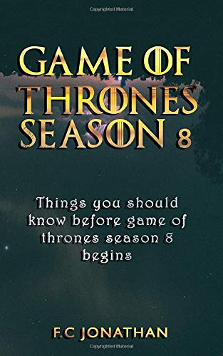 GAME OF THRONES SEASON 8: Things you should know before game of thrones season 8 begins