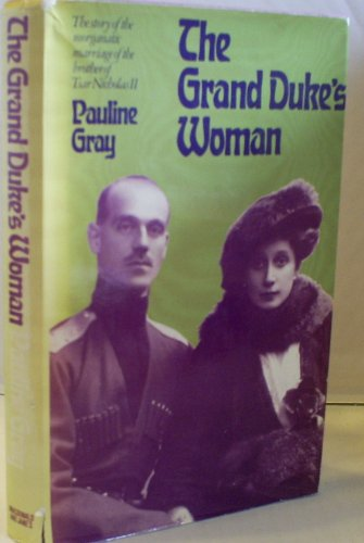 The Grand Duke's woman: The story of the morganatic marriage of Michael Romanoff, the Tsar Nicholas II's brother and Nathalia Cheremetevskaya