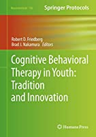 Cognitive Behavioral Therapy in Youth: Tradition and Innovation (Neuromethods (156))