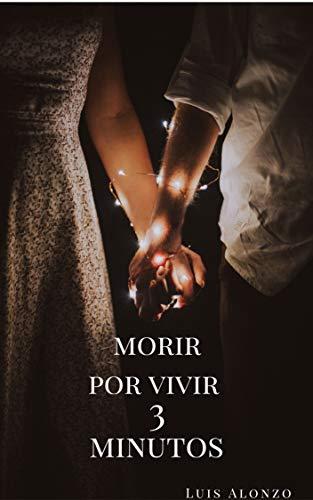 MORIR POR VIVIR 3 MINUTOS de LUIS D. P. ALONZO