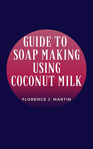 Guide to Soap Making Using Coconut Milk: A soap is a cleaning agent that is composed of one or more salts of fatty acids. (English Edition)