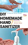 DIY Homemade Hand Sanitizer: 7 Simplified step by step alcohol-based (English Edition)