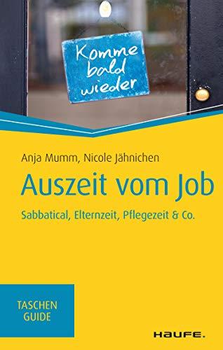 Auszeit vom Job: Elternzeit, Pflegezeit, Sabbatical & Co. (Haufe TaschenGuide 313)