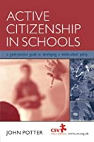 Active Citizenship in Schools: A Good Practice Guide to Developing a Whole School Policy by John Potter(2002-04-03)