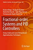 Fractional-order Systems and PID Controllers: Using Scilab and Curve Fitting Based Approximation Techniques: 264 (Studies in Systems, Decision and Control)