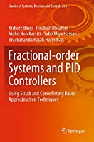 Fractional-order Systems and PID Controllers: Using Scilab and Curve Fitting Based Approximation Techniques (Studies in Systems, Decision and Control (264))