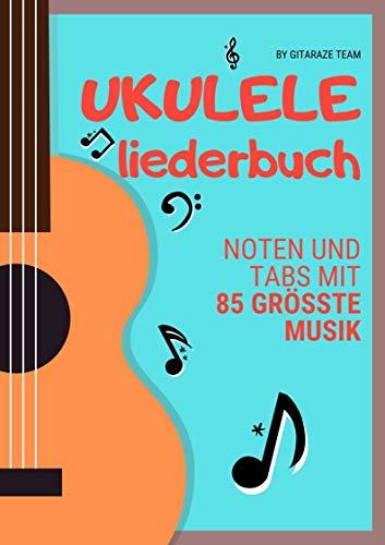UKULELE LIEDERBUCH: Noten und Tabs mit 85 Größte Musik