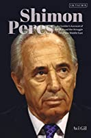 Shimon Peres: An Insider's Account of the Man and the Struggle for a New Middle East