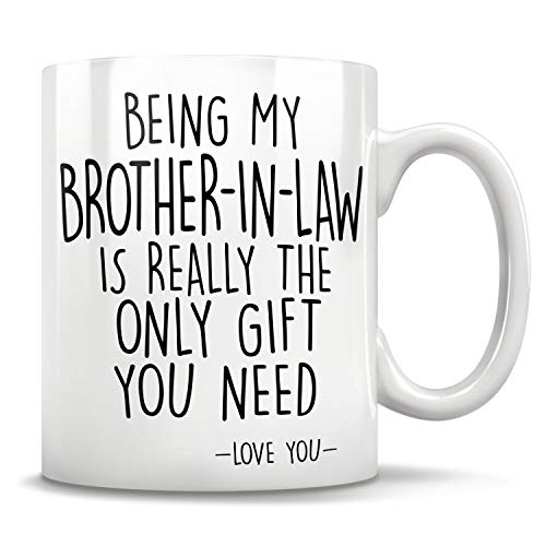 Being my Brother-in-law is really the only gift you need - Love You Brother-in-law gift mug - Funny brother in law gifts, brother in law christmas gift