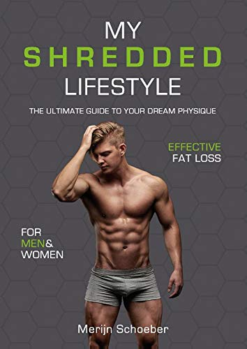 My shredded lifestyle: the ultimate guide to your dream physique