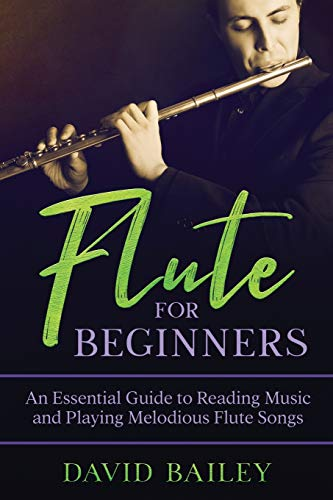 Flute for Beginners: An Essential Guide to Reading Music and Playing Melodious Flute Songs
