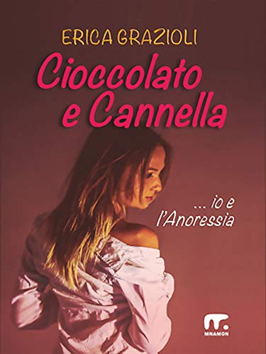 Cioccolato e Cannella: Io e l'anoressia
