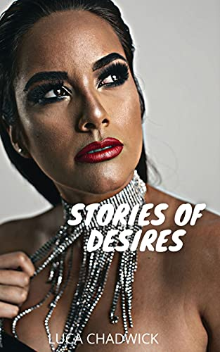 STORIES OF DESIRES: Intimate confessions, diary secrets, sex stories, adult affairs, pleasure, romance and fantasy, dating, sensualité, passion (English Edition)
