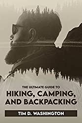 The Ultimate Guide To Hiking, Camping and Backpacking